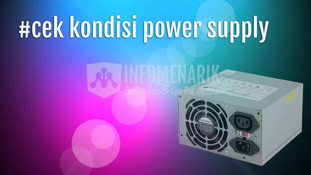 Cara Mengecek Kondisi Power Supply (1)