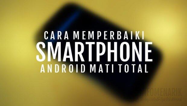 5 Cara Memperbaiki Hp Android Mati Total Agar Bisa Kembali Seperti